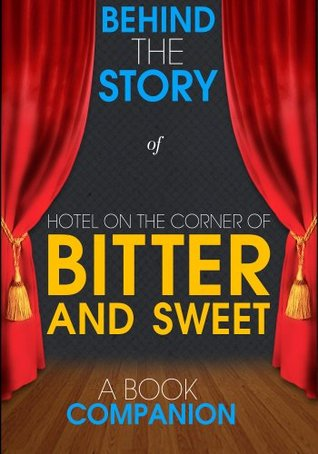 Hotel on the Corner of Bitter and Sweet - Behind the Story (A Book Companion)