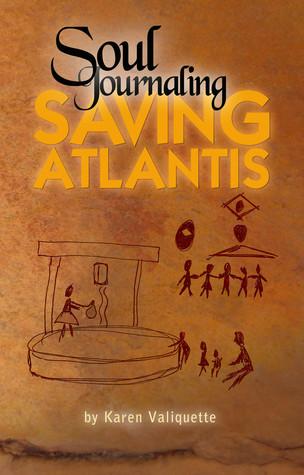 Soul Journaling - Saving Atlantis by Karen Valiquette