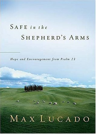 Safe in the Shepherd's Arms by Max Lucado