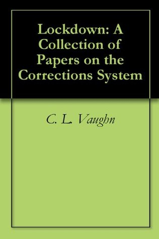 Lockdown: A Collection of Papers on the Corrections System