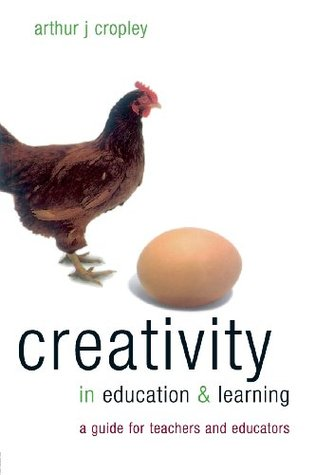 Creativity in Education & Learning: A Guide for Teachers and Educators