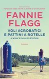 Voli acrobatici e pattini a rotelle a Wink's Phillips Station by Fannie Flagg