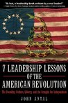 7 Leadership Lessons of the American Revolution: The Founding Fathers, Liberty, and the Struggle for Independence