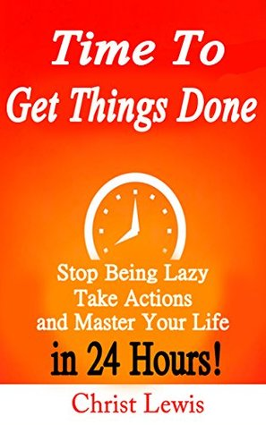 time-to-get-things-done-beat-procrastination-stop-being-lazy-take-actions-and-master-your-life-in-24-hours-2nd-edition-organize-yourself-organize-self-organization-to-do-list-book-6