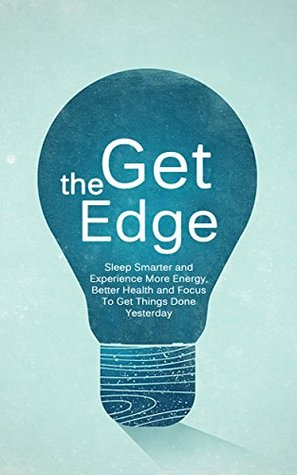 get-the-edge-sleep-smarter-and-experience-more-energy-better-health-and-focus-to-get-things-done-yesterday-better-body-energy-edge-book-1