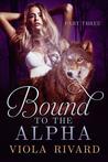 Bound to the Alpha: Part Three