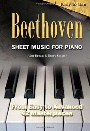 Beethoven Sheet Music for Piano: From Easy to Advanced:42 Masterpieces. Alan Brown & Barry Cooper