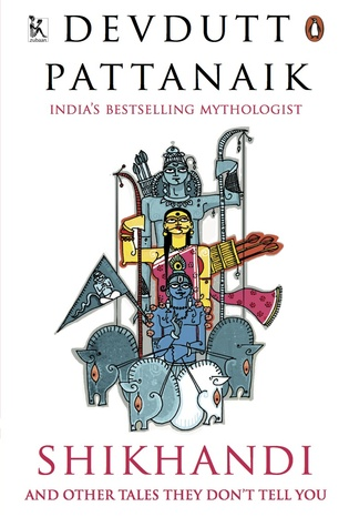 Shikhandi and Other Stories They Don't Tell You by Devdutt Pattanaik