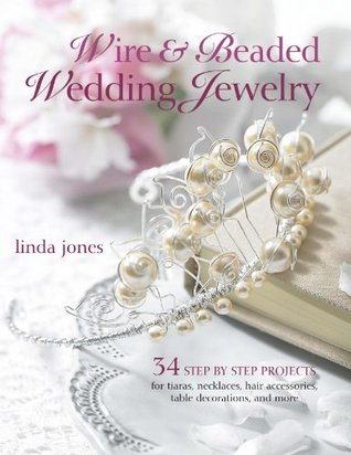 Wire & Beaded Wedding Jewelry & Accessories 35 Step by Step Projects