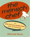 The Mensch Chef: Or Why Delicious Jewish Food Isn't an Oxymoron