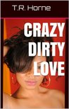 Crazy Dirty Love (Book 1)