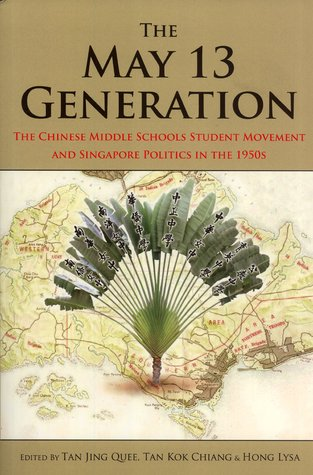 The May 13 Generation: The Chinese Middle Schools Student Movement and Singapore Politics in the 1950s