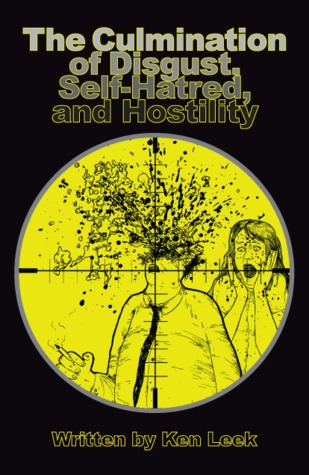 The Culmination of Disgust, Self-Hatred, and Hostility (Disgust, #2)