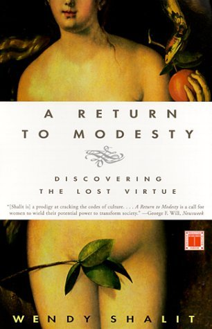 A return to modesty discovering the lost virtue by wendy shalit a return to modesty discovering the lost virtue fandeluxe Images