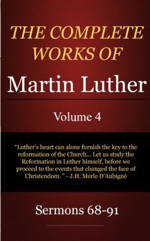 The Complete Works of Martin Luther: Volume 4, Sermons 68-91