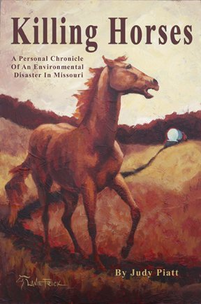 Killing Horses: A Personal Chronicle of an Environmental Disaster in Missouri