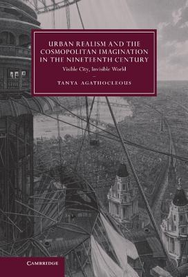 Urban Realism and the Cosmopolitan Imagination in the Nineteenth Century: Visible City, Invisible World