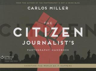 The Citizen Journalist's Photography Handbook