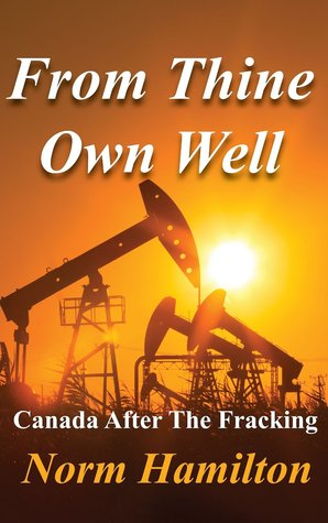 From Thine Own Well: Canada After The Fracking