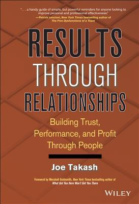 Results Through Relationships: Building Trust, Performance, and Profit Through People