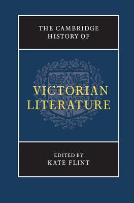 The Cambridge History of Victorian Literature