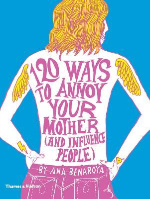 120 Ways to Annoy Your Mother