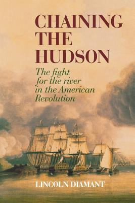 Chaining the Hudson: The Fight for the River in the American Revolution