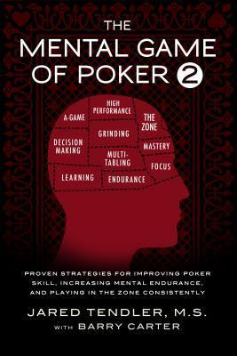 The Mental Game of Poker 2: Proven Strategies for Improving Poker Skill, Increasing Mental Endurance, and Playing in the Zone Consistently (Book 2)