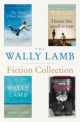 The Wally Lamb Fiction Collection: The Hour I First Believed, I Know This Much is True, We Are Water, and Wishin' and Hopin'