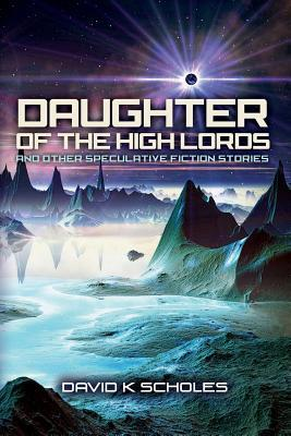 Daughter of the High Lords and other Speculative Fiction Stories