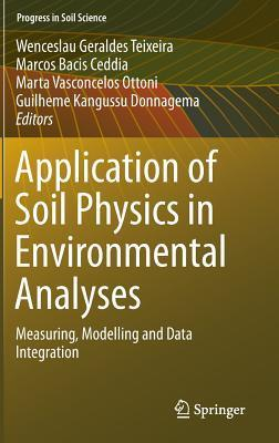 Application of Soil Physics in Environmental Analyses: Measuring, Modelling and Data Integration