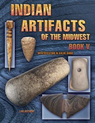Indian Artifacts of the Midwest: Identification & Value Guide