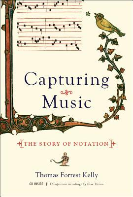Capturing music: the story of notation par Thomas Forrest Kelly