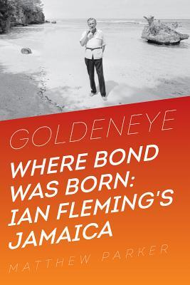Goldeneye where bond was born ian flemings jamaica by matthew parker 22488019 fandeluxe Image collections