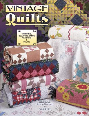Vintage Quilts Collecting, Dating, Preserving and Appraising