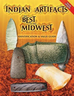 Indian Artifacts: The Best of the Midwest Identification and Value Guide