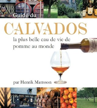 Guide de Calvados - la plus belle eau de vie de pomme au monde