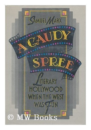 Free PDF Book A Gaudy Spree: The Literary Life of Hollywood in the 1930s When the West Was Fun