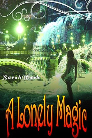 A Lonely Magic by Sarah Wynde