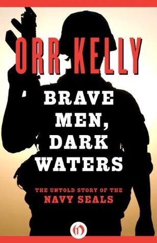 Brave Men, Dark Waters: The Untold Story of the Navy SEALs