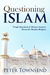 Questioning Islam: Tough Questions & Honest Answers About the Muslim Religion