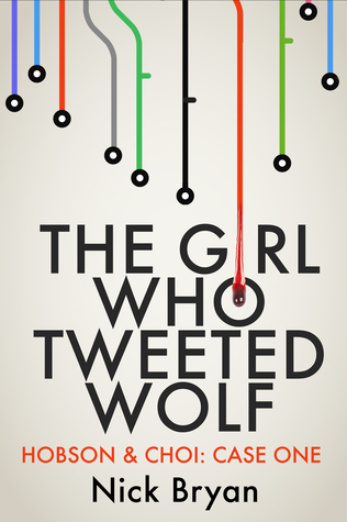 The Girl Who Tweeted Wolf by Nick Bryan