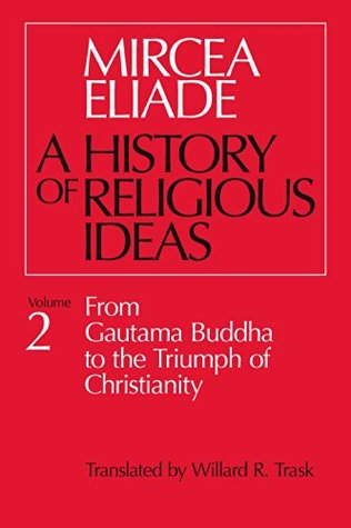 History of Religious Ideas, Volume 2: From Gautama Buddha to the Triumph of Christianity