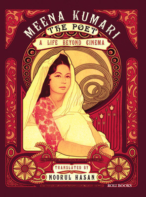 Meena Kumari the Poet : A Life Beyond Cinema