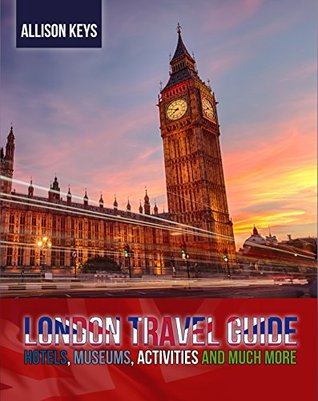 london-travel-guide-hotels-museums-activities-and-much-more