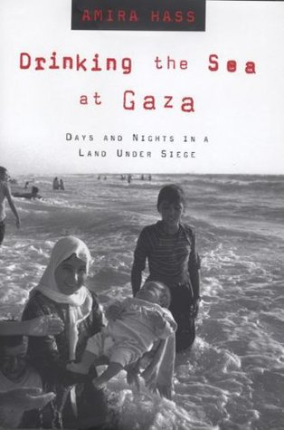 Drinking The Sea At Gaza Days And Nights In A Land Under Siege By