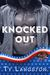 Knocked Out by Ty Langston