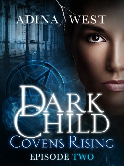 Dark Child (Covens Rising): Episode 2 (Dark Child, #2.2)
