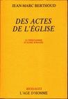 Des Actes de L'église. Le Christianisme en Suisse Romande by Jean-Marc Berthoud