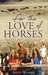 For the Love of Horses by Kelly  Wilson